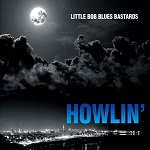 Little Bob Blues Bastards – Howlin'