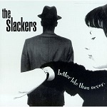 The Slackers – Better late than never