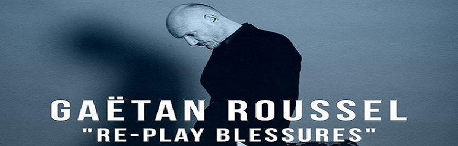 Gaëtan Roussel – « Re-play Blessures » Live