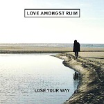 Love Amongst Ruin – Lose Your Way LP