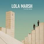Lola Marsh – You're Mine