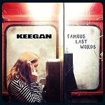 Keegan – Famous Last Words