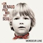 Monsieur Lune – Un Renaud pour moi tout seul