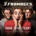 Les 3 Fromages – Maman, j'ai raté l'album