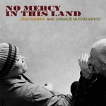 Ben Harper and Charlie Musselwhite – No Mercy in this land