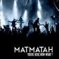 Matmatah – You're here, Now what ?