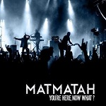 Matmatah – You're here, Now what ?