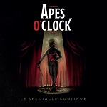 Apes O'Clock – Le Spectacle Continue