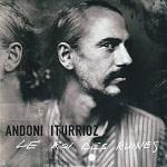 Andoni Iturrioz – Le roi des ruines