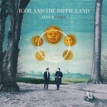 Igor and the Hippie Land – Love & Chaos