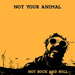 Not  Your Animal – Not Rock And Roll
