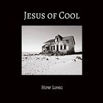 Jesus of Cool – How long