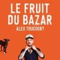 Alex Toucourt – Le fruit du bazar